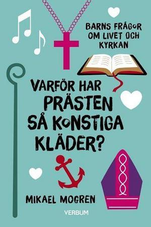 Mikael Mogren svarar på barns frågor om Gud, kyrkan och kristen tro i boken