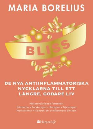 BLISS : de nya antiinflammatoriska nycklarna till ett längre, godare liv, Maria Borelius, 2019, HarperLife, 179 kronor.