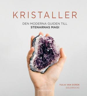 Kristaller, Den moderna guiden till stenarnas magi, Yulia van Doren, Norstedts, 149 kronor.