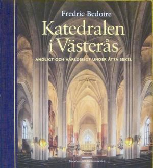 """Fredric Bedoires """"Katedralen i Västerås – andligt och världsligt under åtta sekler"""" ges ut av Bokförlaget Langenskiöld."""