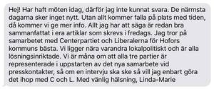 Såhär skriver Linda-Marie Anttila om varför hon inte vill ställa upp och intervjuas om läget i Hoforspolitiken utan företrädare från L och C. Hon framhåller också att S genom sin ordförande i Hofors tidigare har svarat på frågor från media.
