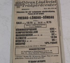 En clematis för 19 kronor och 50 öre. Ja tack! Första annonsen från nystartade Lindkvists trädgårdscenter i april 1980.På den tiden var barrväxter och berberis populära produkter.  Kunderna har under åren övergått till att efterfråga mer perenner och sommarblommor.  I dag har nyttoväxter, som bärbuskar, kommit tillbaka och medelhavsträd och citrusfrukter  är ett lockande utbud för kunder med inglasade uterum. Dessutom säljs i dag prydnadssaker som aldrig förr: fågelbad, utomhuskrukor och trädgårdsdekorationer.