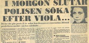 Aftonbladet 1972. Utredningen av Viola Widegrens försvinnande avslutas officiellt. Men spekulationerna och teorierna om vad som kan ha hänt har fortsatt in i våra dagar.