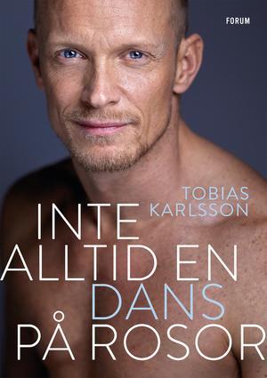 """I dag, torsdag, släpps Tobias Karlssons bok """"Inte alltid en dans på rosor"""". Omslag: Bokförlaget Forum"""