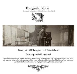 Lars Eriksson skriver om Hälsinglands och Gästriklands fotografihistoria på hemsidan fotografihistoria. se. Här presenterar han de fakta han kan forska fram om de fotografer som varit verksamma i länet från 1840-talet fram till en bit in på 1920-talet. Bild från hemsidan