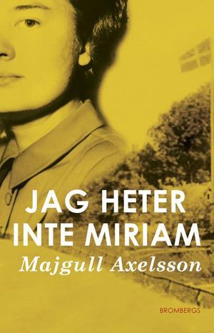 Majgull AxelssonJag heter inte MiriamBrombergs förlag
