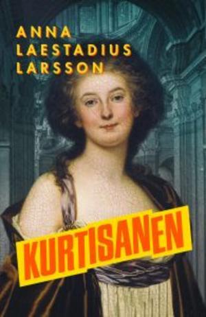 """Anna Laestadius Larssons senaste roman """"Kurtisanen"""" handlar om skådespelerskan Charlotta Eckerman som levde 1759–1790."""
