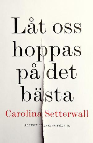 Carolina Setterwall, född 1978, är uppvuxen i Sala och bor i Stockholm tillsammans med sin son. Hon är utbildad kommunikatör. Låt oss hoppas på det bästa är hennes litterära debut.