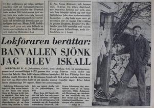 Gösta var så pass chockad att han inte orkade tala med pressen. I stället fick journalisterna intervjua förarbiträdet som enligt Gösta inte över huvud taget märkt att de åkte rakt över en raserad banvall.