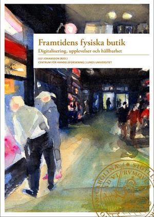 """""""Framtidens fysiska butik"""", en antologi från Centrum för handelsforskning vid Lunds universitet."""