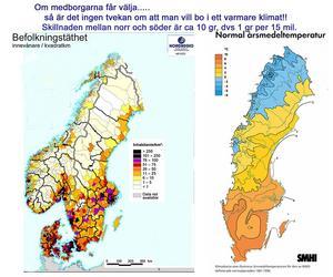 Om medborgarna får välja så är det ingen tvekan om att man vil bo i ett varmare klimat. Skillnaden mellan norr och söder är cirka 10 grader