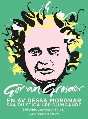 """Den nya boken  """" En av dessa morgnar ska du stiga upp sjungande. Självbiografiska sviter""""."""
