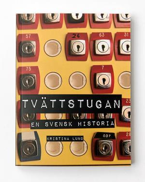 Lära mer? Nordiska museet i Stockholm har givit ut fyra böcker om folkhemmets olika rum. En av dessa handlar om tvättstugan och är skriven av Kristina Lund.