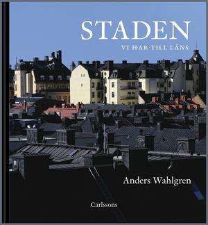 """I sin nya bok """"Staden vi har till låns"""" gör Anders Wahlgren en kritisk granskning av miljonprogramsområdena och försöker hitta lösningar på hur de kan bli bättre."""