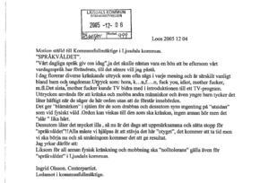 """I december 2005 tog Ingrid Olsson (C) upp kampen mot """"språkvåldet"""" i en motion som föreslog en nollvision.Motionen avslogs men Ingrid Olsson gjorde ett nytt försök några år senare, 2011. Även denna gång blev det avslag."""