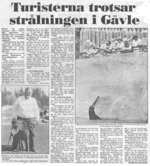 Arbetarbladet, 29 juli 1987. Har människor avskräckts från att komma hit efter den radioaktiva strålning som drabbat regionen? Arbetarbladet har ringt runt och undersökt situationen och funnit att i varje fall en turistattraktion klarat sig väldigt bra.