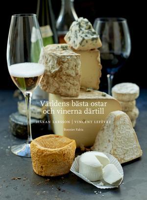 Världens bästa ostar och vinerna därtill heter en användbar ny bok som kan hjälpa dig att hitta de bästa kombinationerna av ost och vin.
