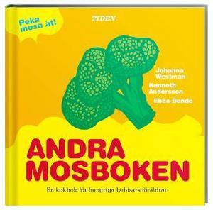 Första och Andra mosboken. En pekbok för hungriga bebisar och en kokbok för bebisens föräldrar.