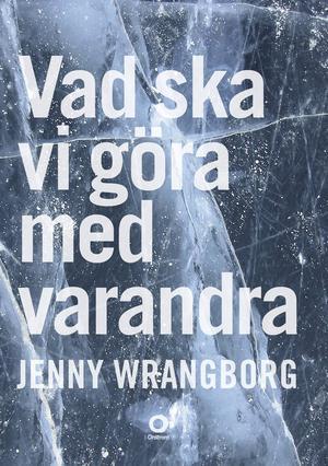 Vad ska vi göra med varandraJenny WrangborgOrdfront förlag