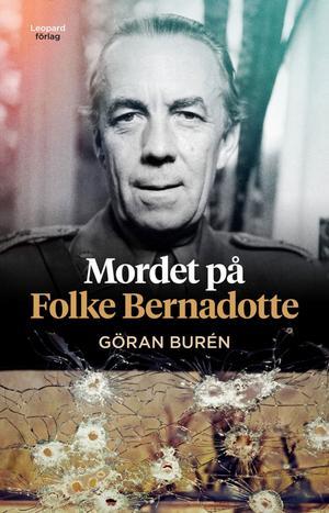 Folke Bernadotte dödades av den judiska Sternligan 1948 men minnet av dådet föll offer för diplomatisk hänsyn, visar Göran Burén i sin bok.