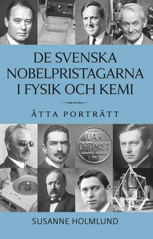 Boken innehåller porträtt av Sveriges nobelpristagare i fysik och kemi.