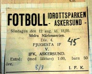 Annons. Den 12 augusti 1945 spelade IFK Askersund mot Fjugesta IF i division fyra. Inträde kostade 1 krona för vuxna.
