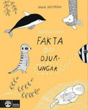 Fantastiska fakta om djurungar -Maja Säfström