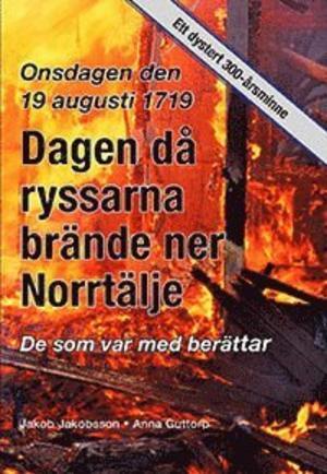 Dagen då ryssarna brände ner Norrtälje ges ut av Norrtälje bibliotek förlag.