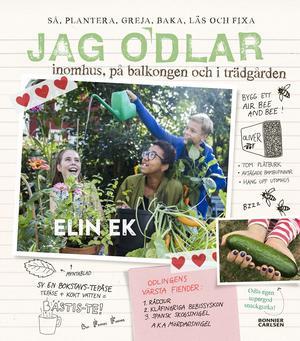Jag odlar -inomhus, på balkongen och i trädgården - Elin Ek