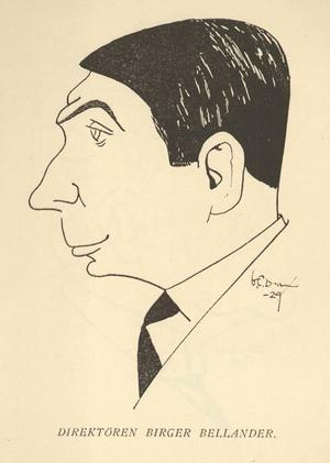 Birger Bellander var inte bara den drivande i familjeföretaget, han gav sig också in i politiken och var chef för Gefleborgs Tryckeri och handelskammaren. Så här porträtterades han av Victor Danielsson i boken Geflegubbar 1929.
