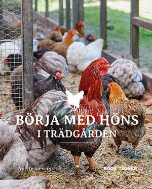 Börja med höns i trädgården av Enhörnabon Anette Sievers kom ut första gången 2009 och nu har det kommit en ny uppdaterad och utökad upplaga på förlaget Roos och Tegnér.