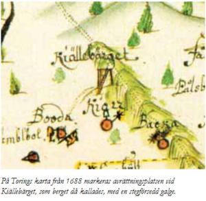 På Torings karta från 1688 markeras avrättningsplatsen vid Kiälleberget, som berget då kallades, med en stegförsedd galge.