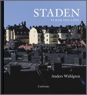 """I sin nya bok """"Staden vi har till låns"""" gör Anders Wahlgren en kritisk granskning av miljonprogramsområdenas utveckling."""