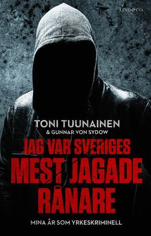 """Toni Tuunainen skriver om sitt sitt liv som kriminell  """"Jag var Sveriges mest jagade rånare"""" där journalisten och författaren Gunnar von Sydow är medförfattare. Foto: Lind  & Co"""
