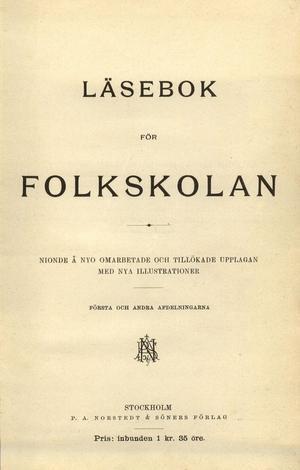 Läsebok för folkskolan. Nionde å nyo omarbetade och tillökade upplagan med nya illustrationer. Utgiven 1899 av P. A. Nordstedt & Söners Förlag.