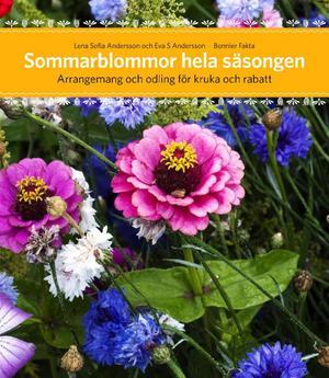 Sommarblommor hela säsongen av Lena Sofia Andersson och fotografen Eva S Andersson.Foto: Bonnierförlagen