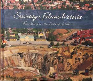 En behändig och lärorik bok för den som vill promenera med historiska perspektiv runt staden som är så förknippad med Falu gruva.