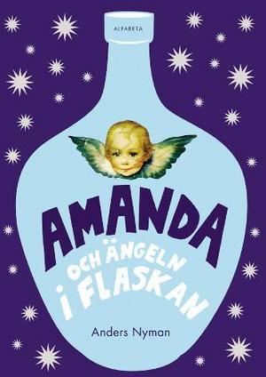 Anders Nyman, Amanda och ängeln i flaskan (Alfabeta 2008).
