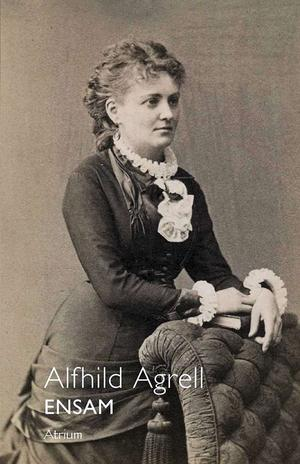 Alfhild Agrell föddes i Härnösand 1849 och bodde där under sin barn- och ungdomstid.