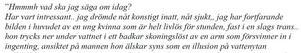 En dagboksanteckning av Albin Aspgren från februari 2005, är ett av flera indicier som vittnar om den misstänktes fantasier om död och våld går långt tillbaka i tiden. Därför söker sig gärningsmannaprofilgruppen sannolikt åratal tillbaka för att undersöka olösta brott.