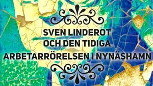 Sven Linderot var från 1929 till 1951 ledare för Sveriges Kommunistiska Parti, som var troget den totalitära regimen i Sovjetunionen under Josef Stalin. När han var ung bodde och verkade han under en tid i Nynäshamn. Om denna tid berättas i Patrik Olofssons nya e-bok.