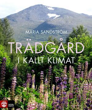 Trädgård i kallt klimat av Maria Sandström.