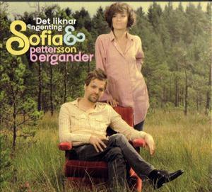 Sofia Pettersson & Petter BerganderDet liknar ingenting(Prophone)